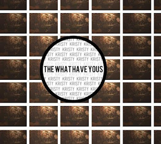 """""""Kristy"""" by The What Have Yous- is """"a little"""" album. It feels a little alt folk, alt country, post modern, psychedelic pop, indie. Listen to it in reverse."""