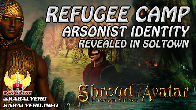 Refugee Camp Arsonist Identity Revealed In Soltown ★ Shroud Of The Avatar