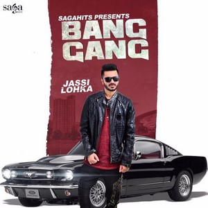 Bang Gang Lyrics – Jassi Lohka Song