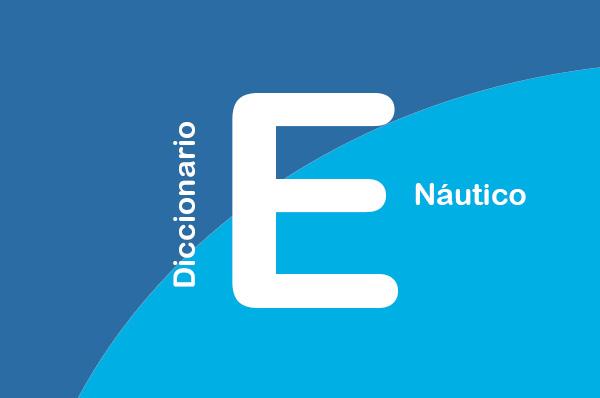 DICCIONARIO NÁUTICO - E