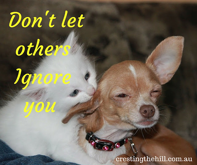 Know who your friends are ~ don't let others ignore you