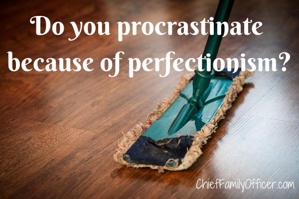 Do you procrastinate because of perfectionism?