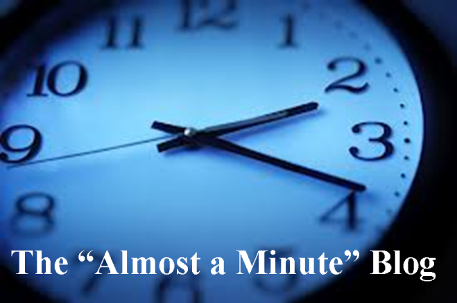 "THE ""ALMOST A MINUTE"" BLOG"