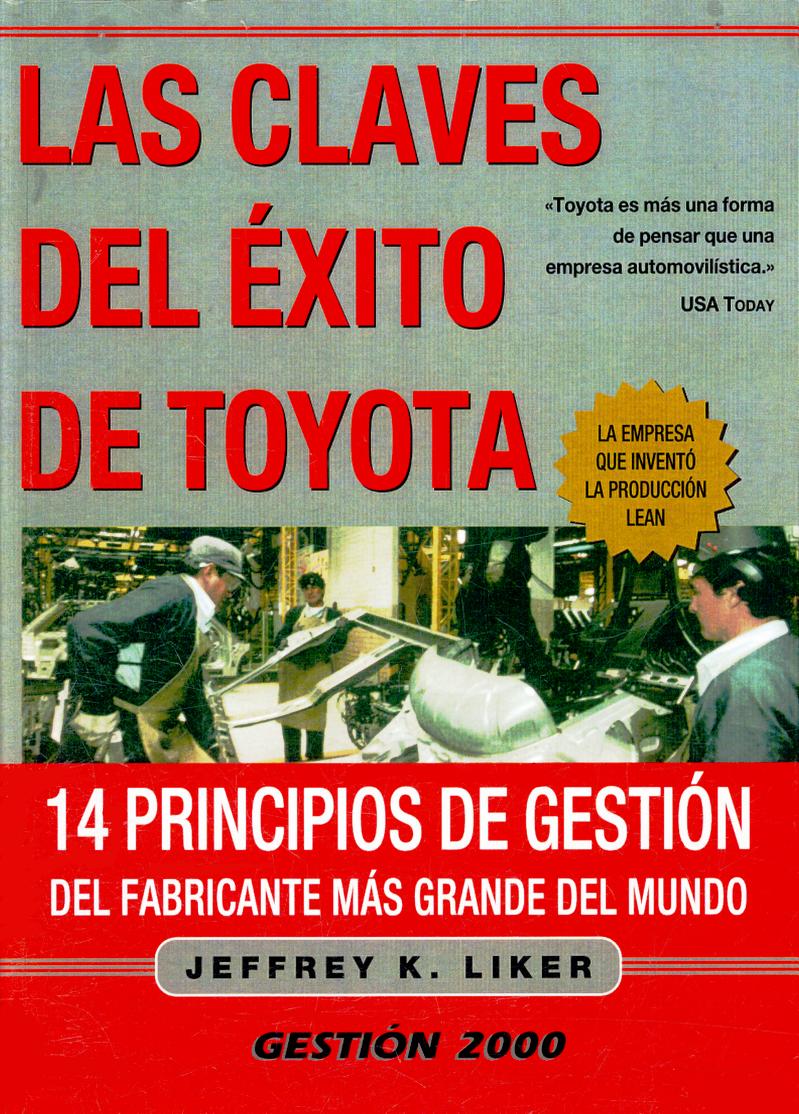 Las claves del éxito de Toyota: 14 principios de gestión del fabricante más grande del mundo – Jeffrey K. Liker