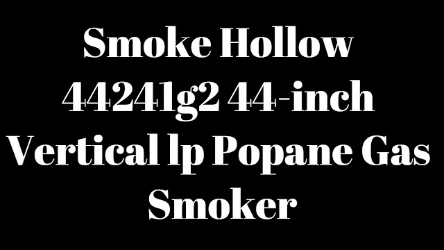 Smoke Hollow 44241g2 44-inch Vertical lp Popane Gas Smoker