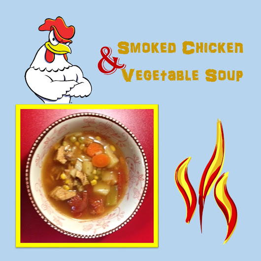 Smoked Chicken & Vegetable Soup!