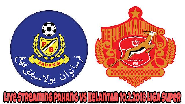 Live Streaming Pahang vs Kelantan 10.2.2018 Liga Super