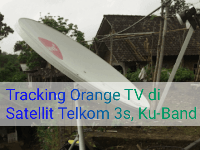 Cara Tracking Orange TV Ku-Band di Satellit Telkom 3S