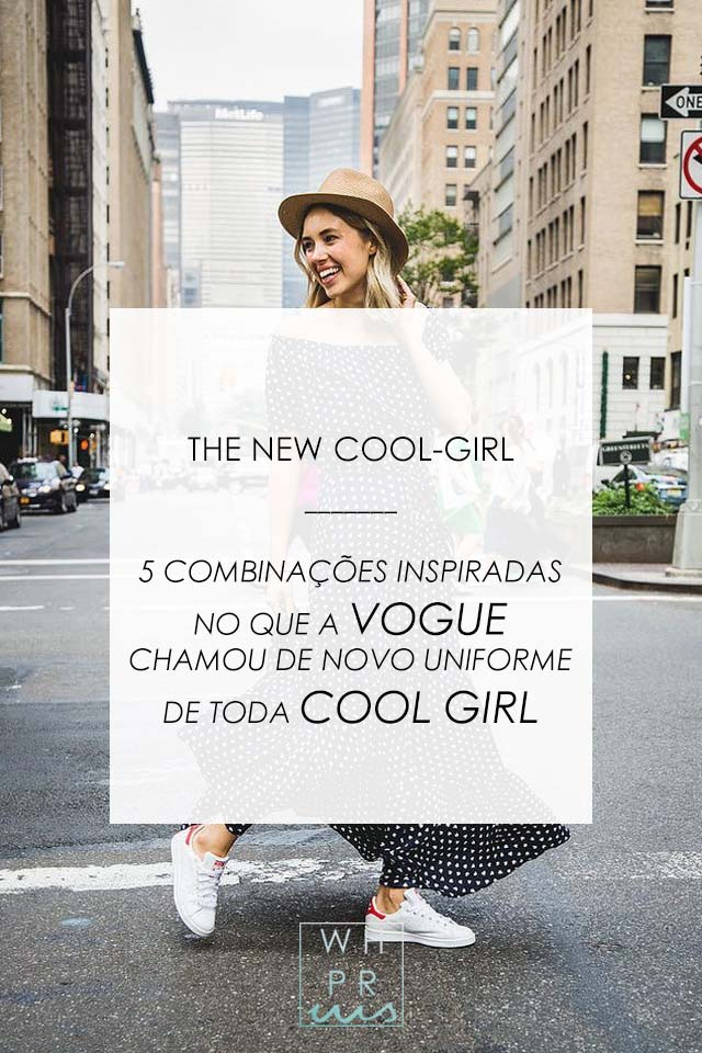 THE NEW COOL-GIRL | 5 COMBINAÇÕES INSPIRADAS NO QUE A VOGUE CHAMOU DE NOVO UNIFORME DE TODA COOL GIRL