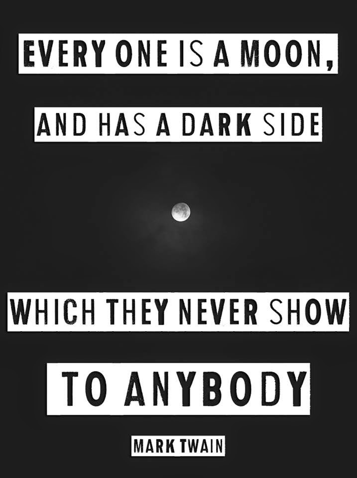 Everyone Is A Moon And Has A Dark Side Quotes