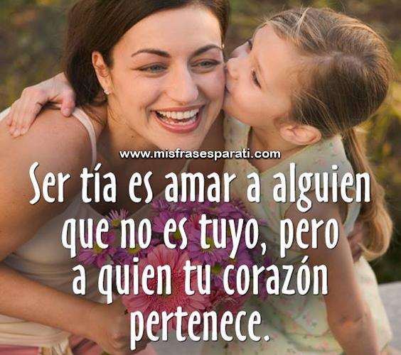 Ser tía es amar a alguien que no es tuyo, pero a quien tu corazón te pertenece.