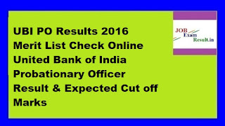 UBI PO Results 2016 Merit List Check Online United Bank of India Probationary Officer Result & Expected Cut off Marks