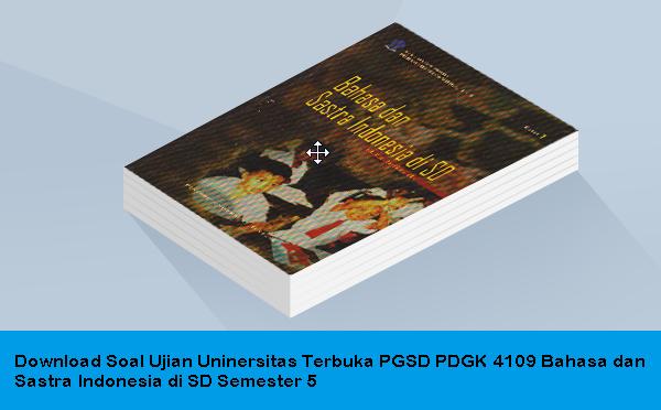 Download Soal Ujian Universitas Terbuka Pgsd Pdgk 4109 Bahasa Dan Sastra Indonesia Di Sd