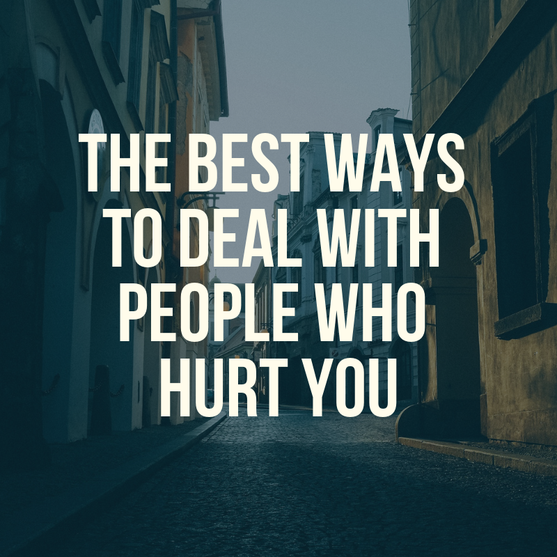 best_ways_to_deal_with_people_who_hurt_you