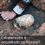 Extraterrestre é encontrado na Rússia?