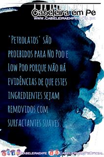 Petrolatos são proibidos para No Poo e Low Poo porque não há evidências de que sejam removidos com surfactantes suaves