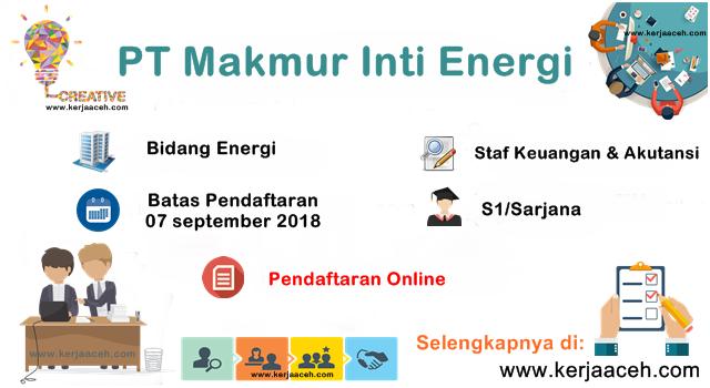 Lowongan Kerja Aceh Terbaru 2018 Staf Keuangan dan Akutansi Gaji 2 Juta s.d 4 Juta di PT Makmur Inti Energi Banda Aceh