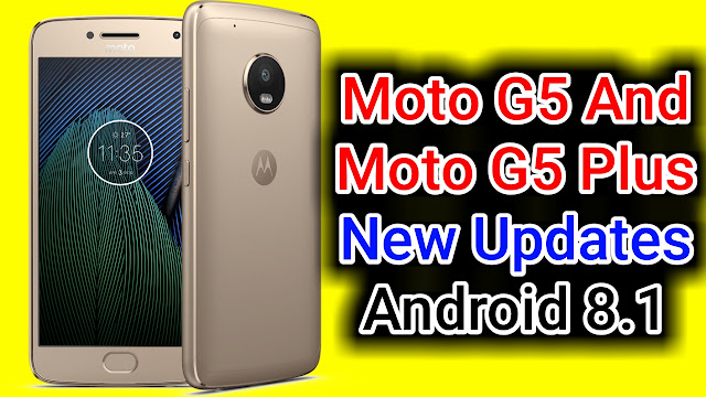 Moto G5 And Moto G5 Plus New Updates Android 8.1