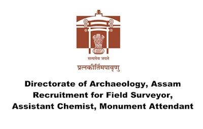 Directorate of Archaeology, Assam Recruitment for Field Surveyor/ Assistant Chemist/ Monument Attendant. Last Date: 29.03.2019