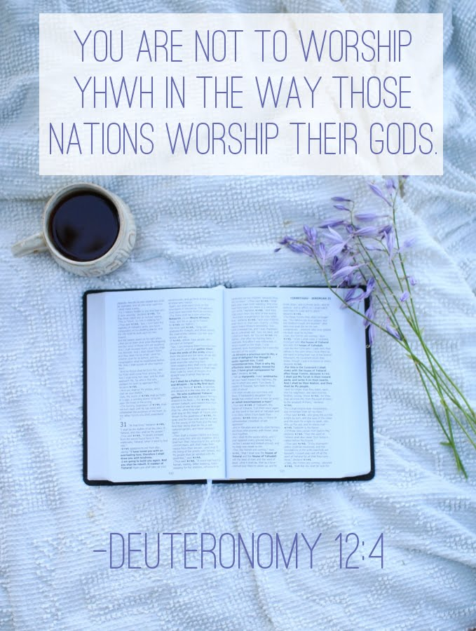 Don't Worship YHWH Like Other Nations Worship Their Gods