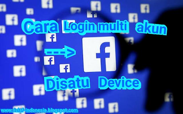 Inilah cara login multi akun facebook disatu smartphone 2018