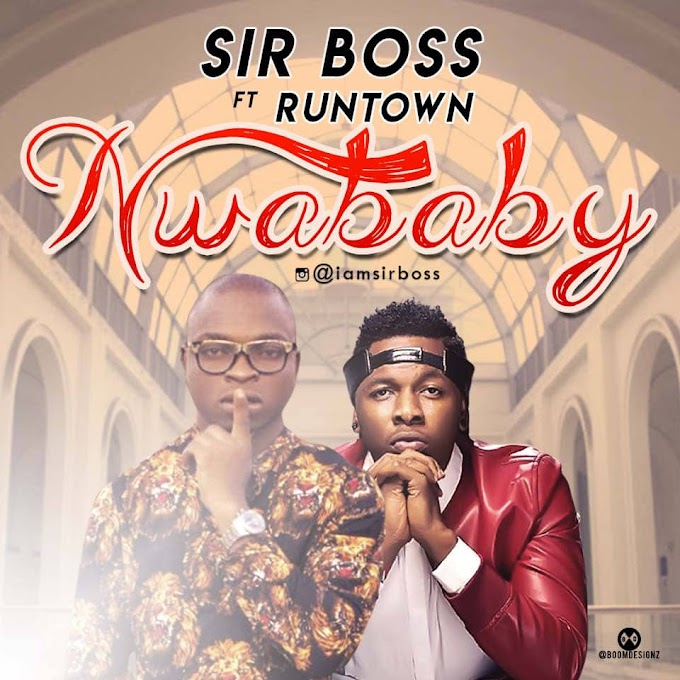 [FRESH MP3] : Sir Boss - Nwababy ft. Runtown