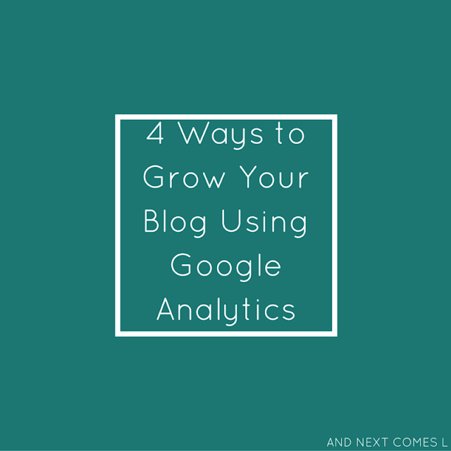 4 simple ways to grow your blog using Google Analytics - practical blogging tips from And Next Comes L