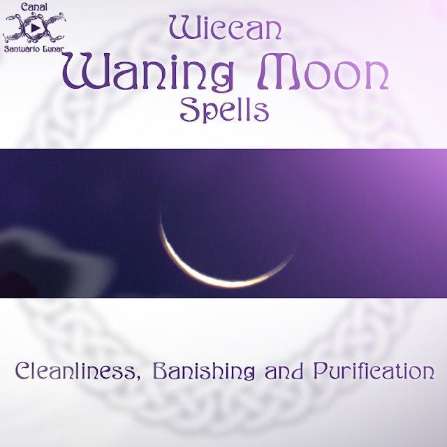 Wiccan Waning Moon Spells: Cleanliness, Banishing and Purification