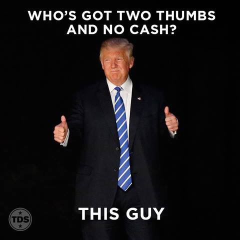 #trumpsopoor Who's got two thumbs and no cash?  Trump