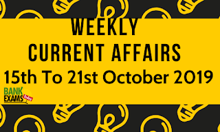 Weekly Current Affairs 15th To 21st October 2019
