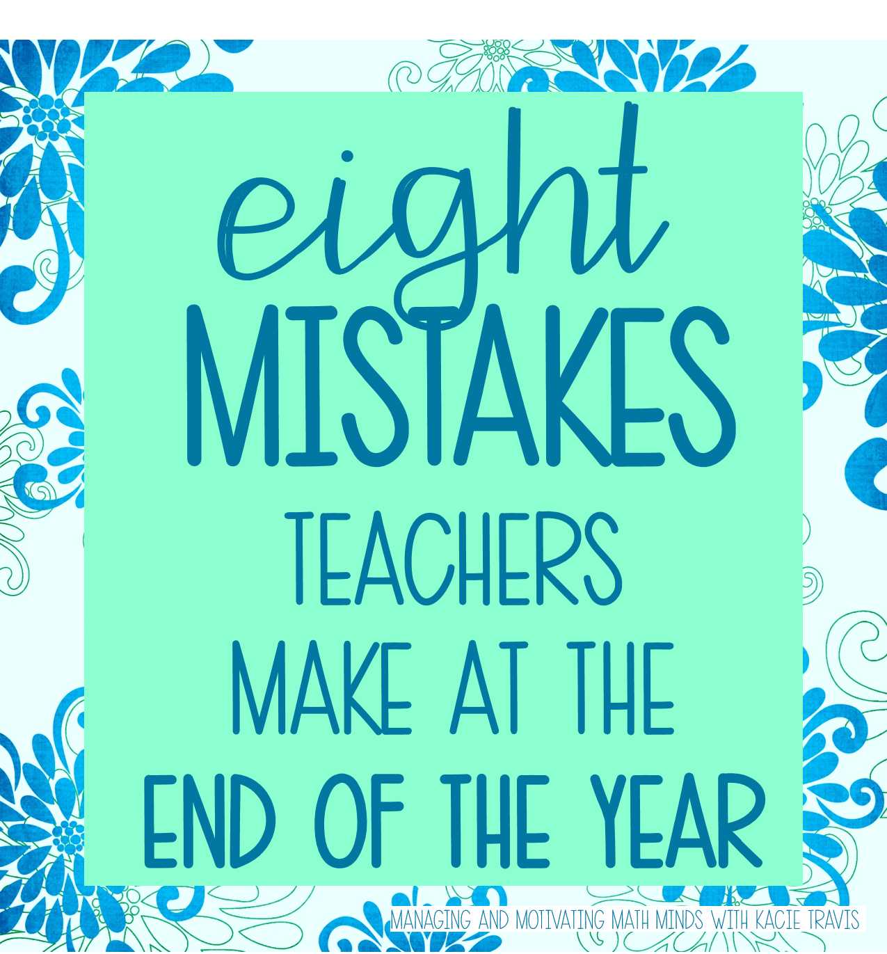 Managing and Motivating Math Minds with Kacie Travis: Eight Mistakes ...