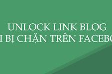[TUT] UNLOCK LINK BLOG KHI BỊ CHẶN TRÊN FACEBOOK