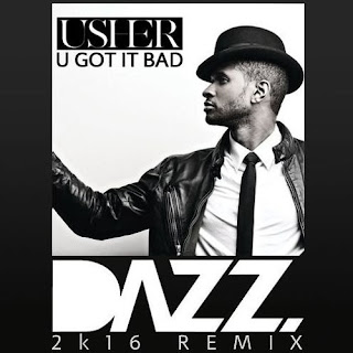 Usher - U Got It Bad (DAZZ 2k16 Remix)