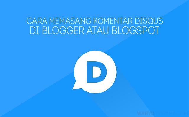 Cara Memasang Komentar Disqus di Blogger atau Blogspot