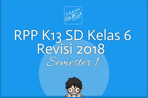 RPP K13 SD Kelas 6 Revisi 2018  Semester 1