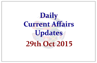 Daily Current Affairs Updates– 29th October 2015