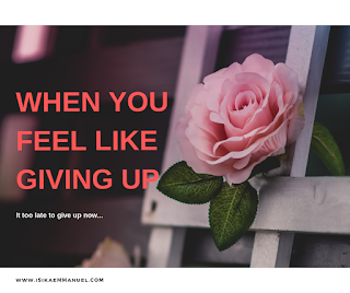 When One Feels Like Giving Up or Quitting
