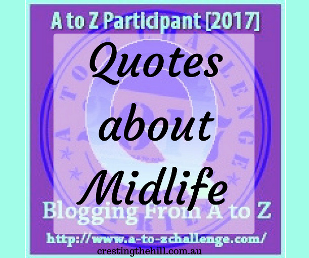 The A-Z Challenge ~ Why Midlife's Fabulous ~ Quotes About Midlife