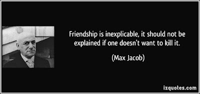 Quotes About Walking Away From Friendship: friendship is inexplicable, it should not be explained if one doesn't want to kill it