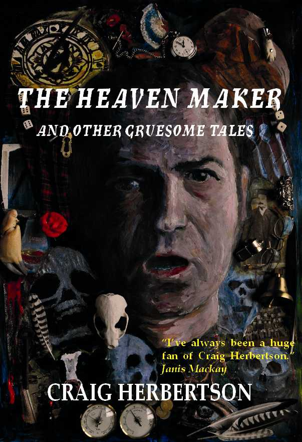 The Heaven Maker and Other Gruesome Tales by Craig Herbertson