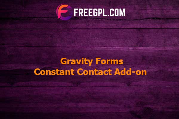 Gravity Forms Constant Contact Add-on Nulled Download Free