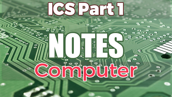 ICS Part 1 Computer Science Notes pdf All Chapters