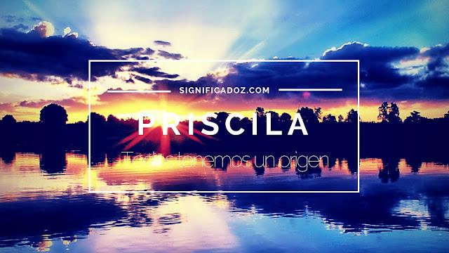 Significado y Origen del Nombre Priscilia ¿Que Significa?