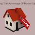 Maximizing the Advantage of Home Equity Loan
