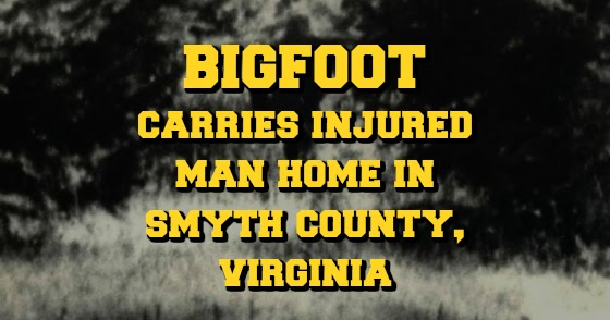 Bigfoot Carries Injured Man Home in Smyth County, Virginia
