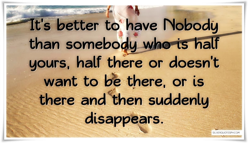 It's Better To Have Nobody Than Somebody, Picture Quotes, Love Quotes, Sad Quotes, Sweet Quotes, Birthday Quotes, Friendship Quotes, Inspirational Quotes, Tagalog Quotes