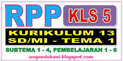 RPP KURIKULUM 13 SD/MI KELAS 5 TEMA 1 SUBTEMA 1 - 4 PEMBELAJARAN 1 - 6 - REVISI