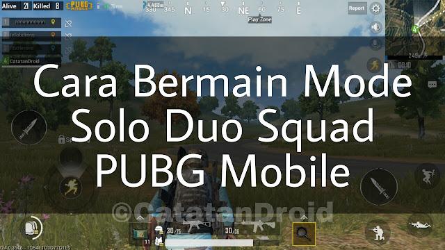 Cara Bermain Solo Duo Squad di PUBG Mobile Android - CatatanDroid.com