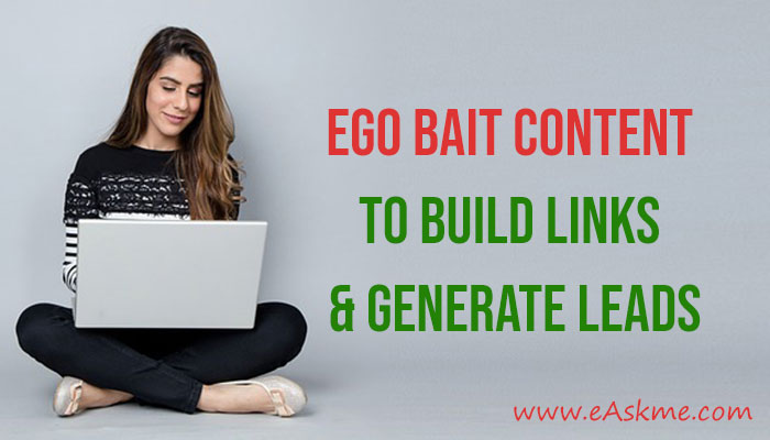 How to Use Ego Bait Content To Build Links and Generate Leads: eAskme