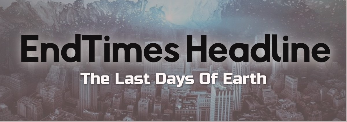 Endtimes HeadLine News - Last Days Of Earth